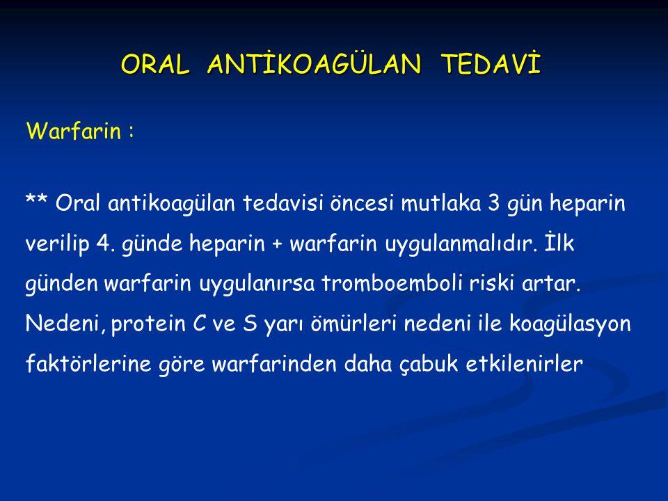 ** Oral antikoagülan tedavisi öncesi mutlaka 3 gün heparin verilip 4. günde heparin + warfarin uygulanmalıdır. İlk günden warfarin uygulanırsa tromboe