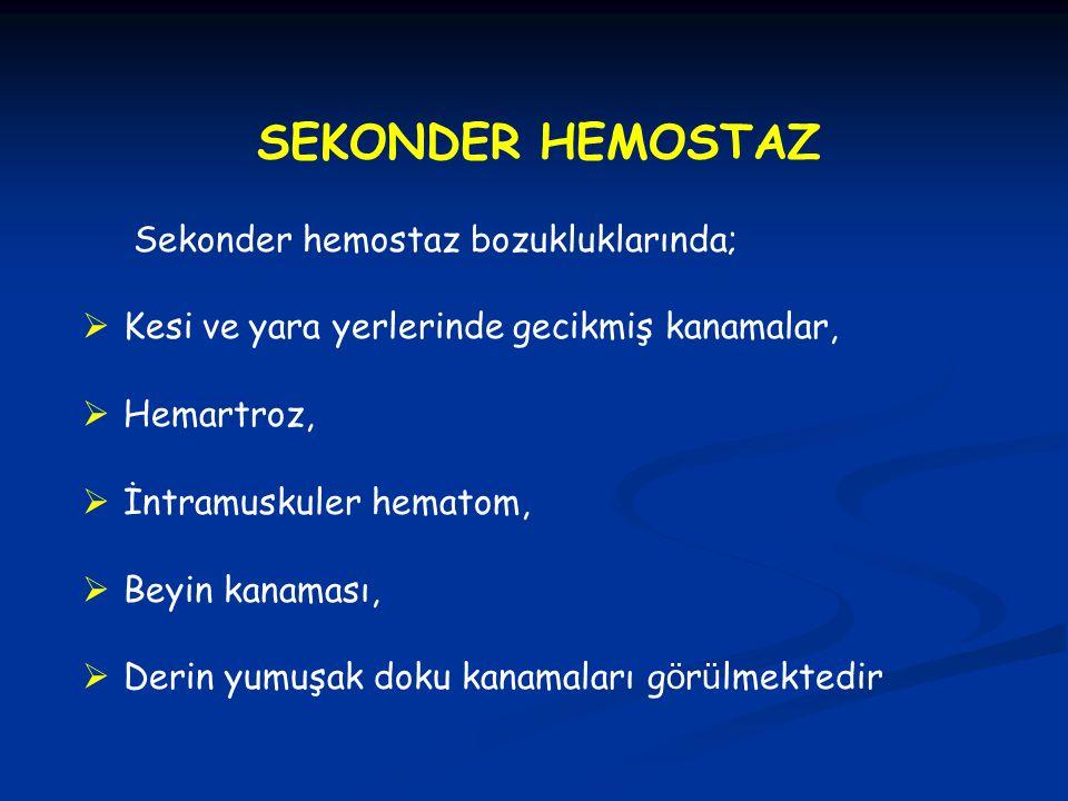 SEKONDER HEMOSTAZ Sekonder hemostaz bozukluklarında;  Kesi ve yara yerlerinde gecikmiş kanamalar,  Hemartroz,  İntramuskuler hematom,  Beyin kanam