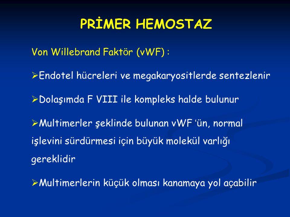 PRİMER HEMOSTAZ Von Willebrand Fakt ö r (vWF) :  Endotel h ü creleri ve megakaryositlerde sentezlenir  Dolaşımda F VIII ile kompleks halde bulunur 