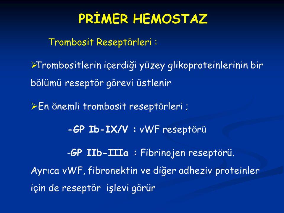 PRİMER HEMOSTAZ Trombosit Resept ö rleri :  Trombositlerin i ç erdiği y ü zey glikoproteinlerinin bir b ö l ü m ü resept ö r g ö revi ü stlenir  En