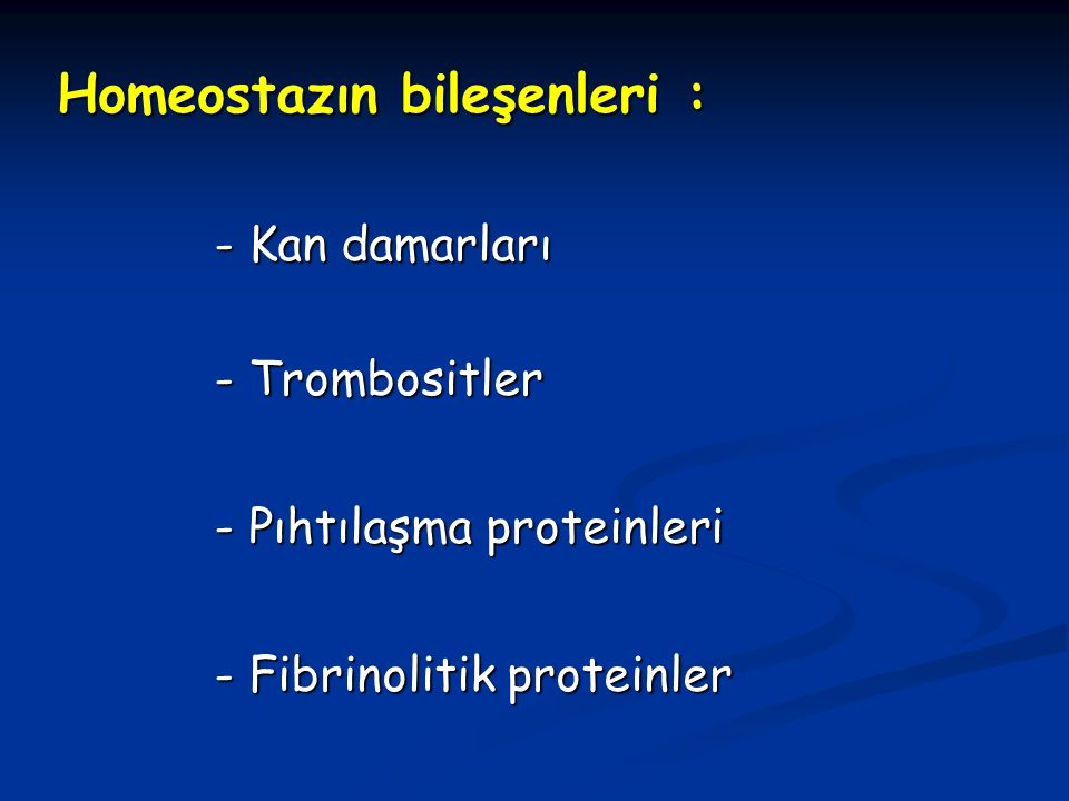 Homeostazın bileşenleri : - Kan damarları - Kan damarları - Trombositler - Trombositler - Pıhtılaşma proteinleri - Pıhtılaşma proteinleri - Fibrinolit