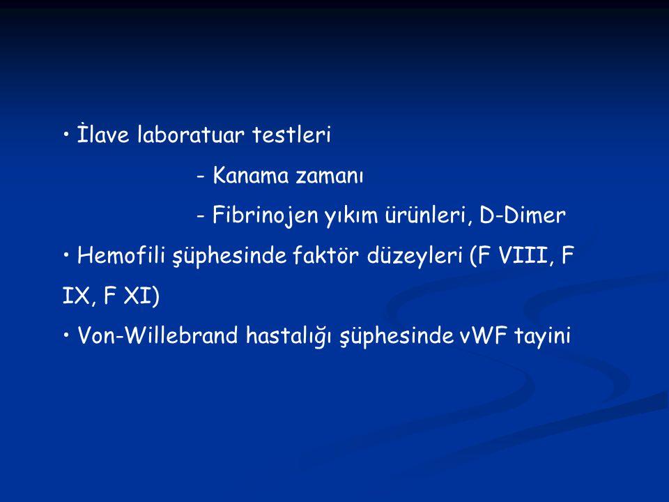 İlave laboratuar testleri - Kanama zamanı - Fibrinojen yıkım ürünleri, D-Dimer Hemofili şüphesinde faktör düzeyleri (F VIII, F IX, F XI) Von-Willebran