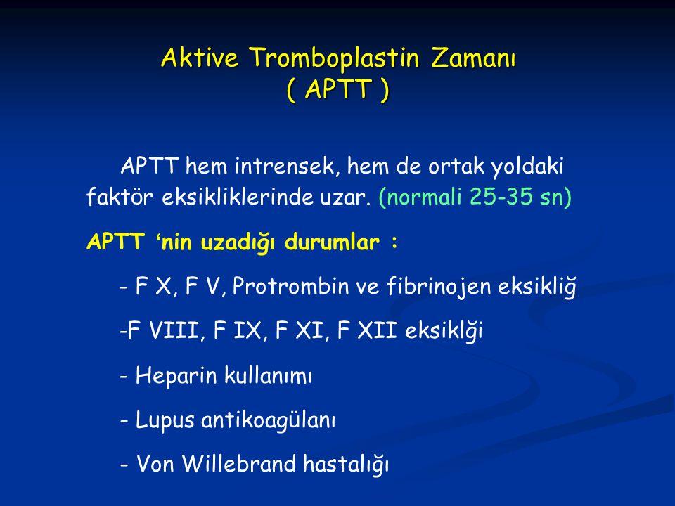 APTT hem intrensek, hem de ortak yoldaki fakt ö r eksikliklerinde uzar. (normali 25-35 sn) APTT ' nin uzadığı durumlar : - F X, F V, Protrombin ve fib