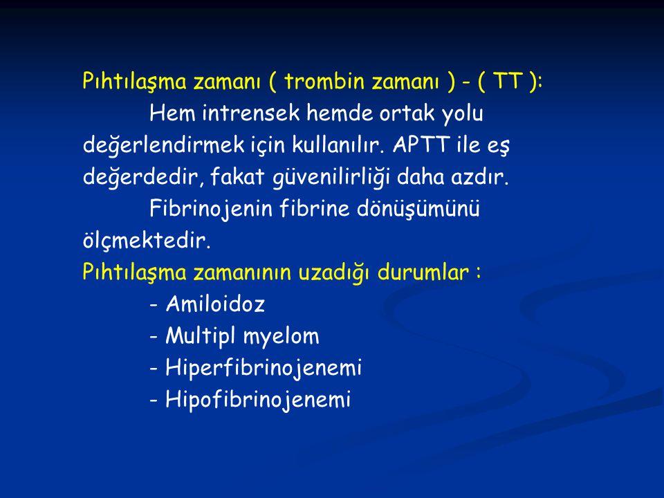 Pıhtılaşma zamanı ( trombin zamanı ) - ( TT ): Hem intrensek hemde ortak yolu değerlendirmek için kullanılır. APTT ile eş değerdedir, fakat güvenilirl