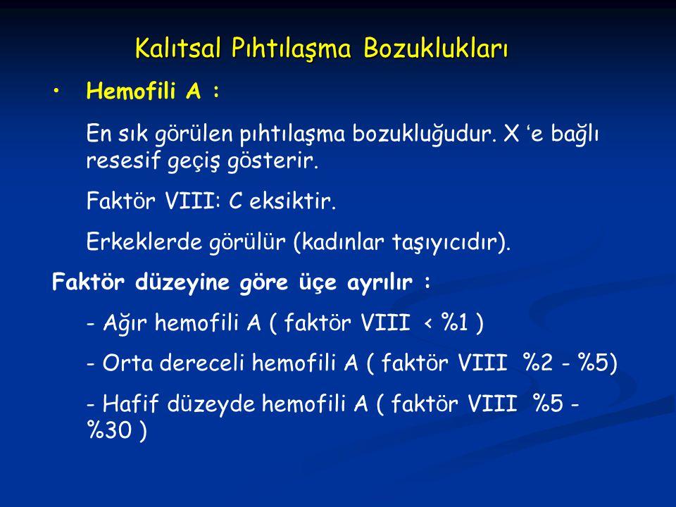 Kalıtsal Pıhtılaşma Bozuklukları Hemofili A : En sık g ö r ü len pıhtılaşma bozukluğudur. X ' e bağlı resesif ge ç iş g ö sterir. Fakt ö r VIII: C eks