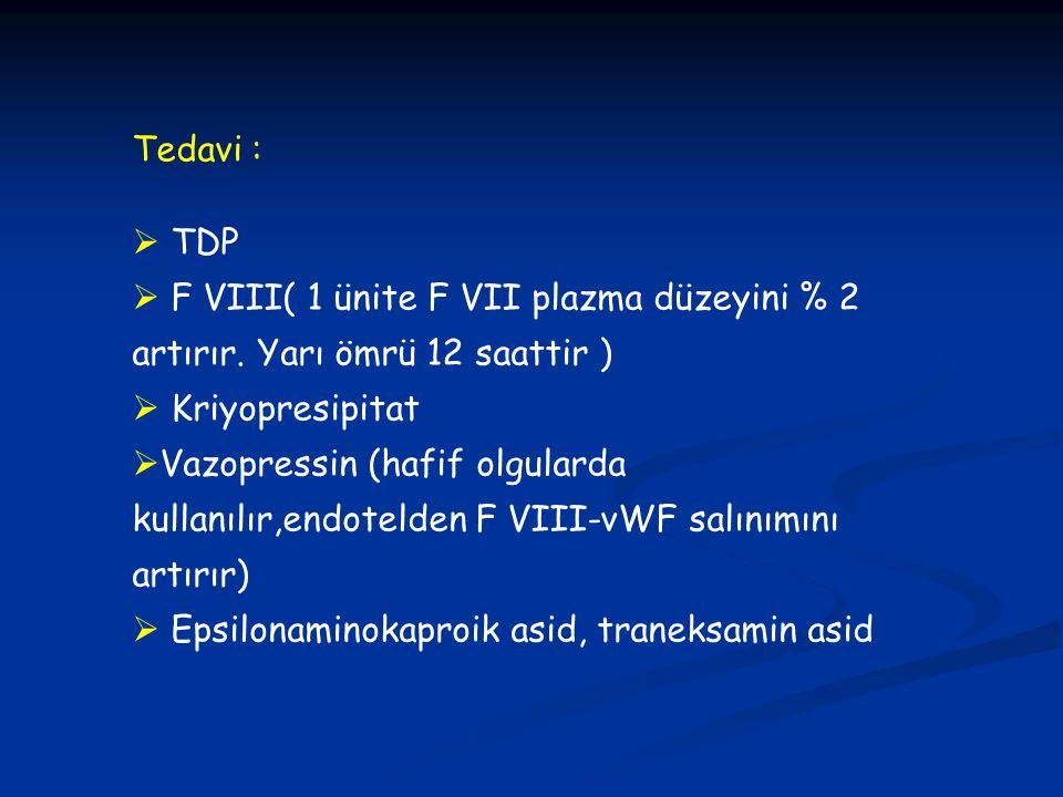 Tedavi :  TDP  F VIII( 1 ünite F VII plazma düzeyini % 2 artırır. Yarı ömrü 12 saattir )  Kriyopresipitat  Vazopressin (hafif olgularda kullanılır