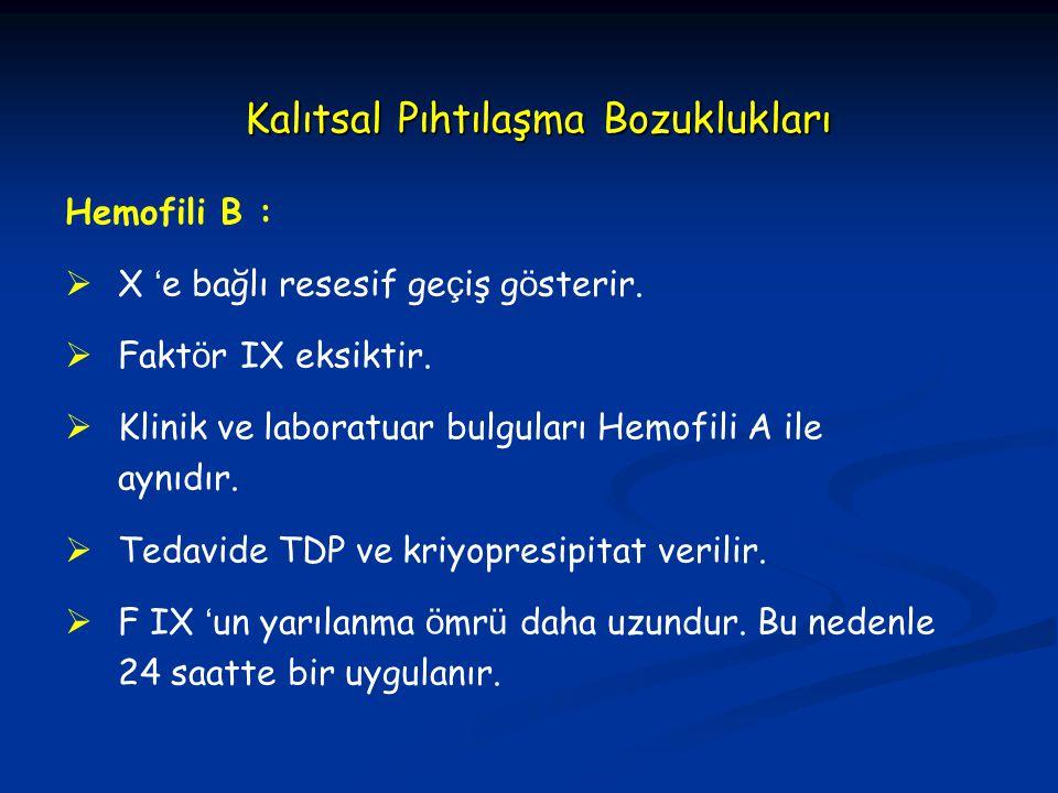Kalıtsal Pıhtılaşma Bozuklukları Hemofili B :  X ' e bağlı resesif ge ç iş g ö sterir.  Fakt ö r IX eksiktir.  Klinik ve laboratuar bulguları Hemof