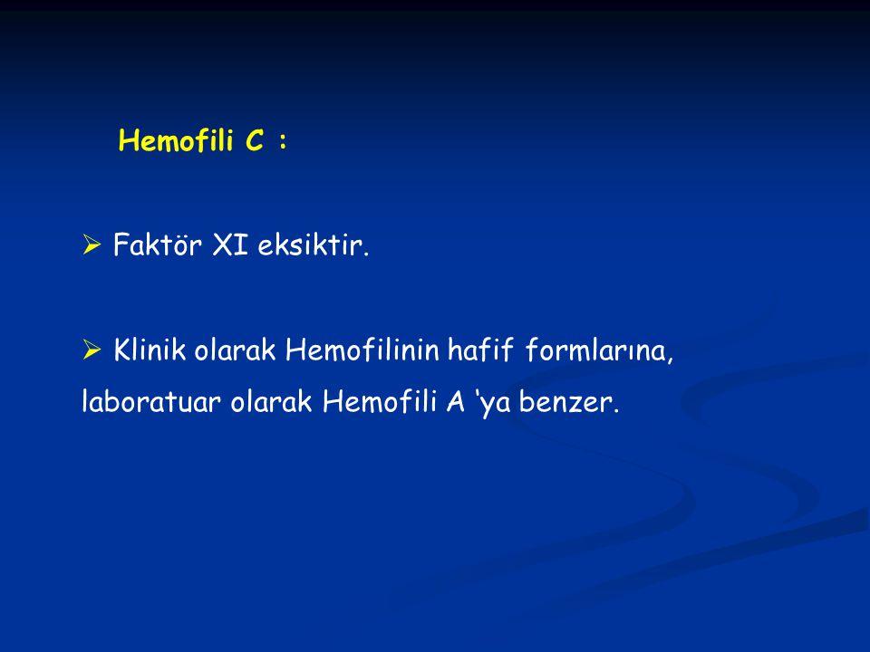 Hemofili C :  Faktör XI eksiktir.  Klinik olarak Hemofilinin hafif formlarına, laboratuar olarak Hemofili A 'ya benzer.