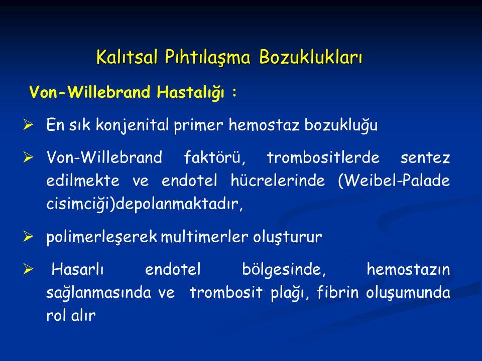 Kalıtsal Pıhtılaşma Bozuklukları Von-Willebrand Hastalığı :  En sık konjenital primer hemostaz bozukluğu  Von-Willebrand fakt ö r ü, trombositlerde