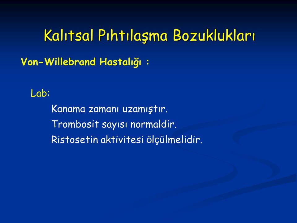 Kalıtsal Pıhtılaşma Bozuklukları Von-Willebrand Hastalığı : Lab: Kanama zamanı uzamıştır. Trombosit sayısı normaldir. Ristosetin aktivitesi ö l çü lme