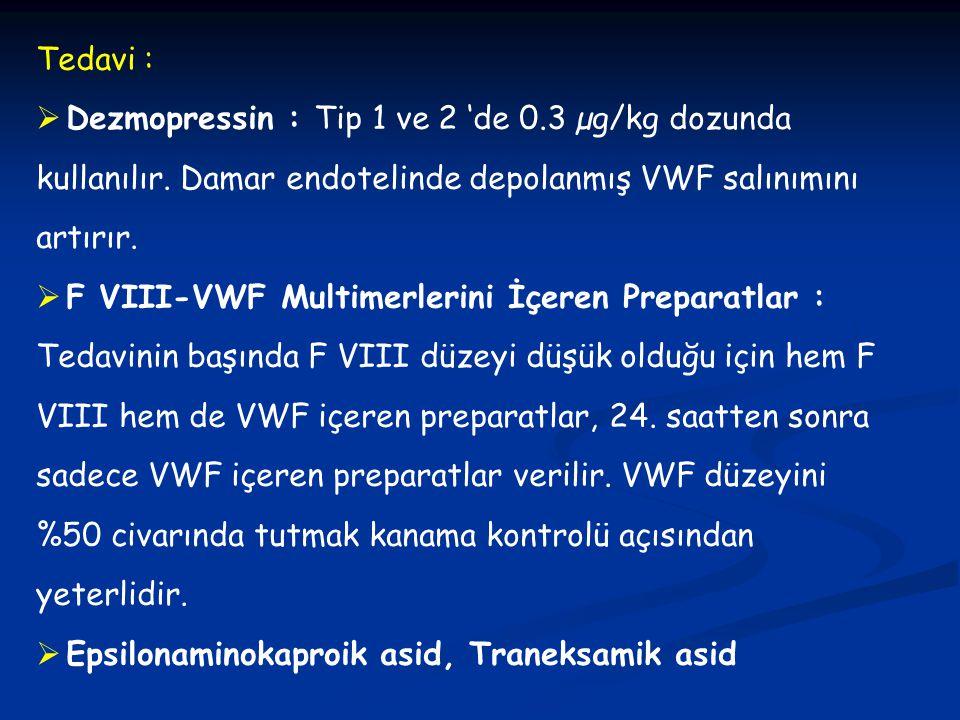 Tedavi :  Dezmopressin : Tip 1 ve 2 'de 0.3 µg/kg dozunda kullanılır. Damar endotelinde depolanmış VWF salınımını artırır.  F VIII-VWF Multimerlerin