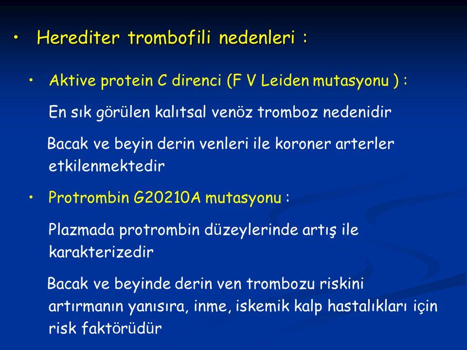 Herediter trombofili nedenleri :Herediter trombofili nedenleri : Aktive protein C direnci (F V Leiden mutasyonu ) : En sık g ö r ü len kalıtsal ven ö