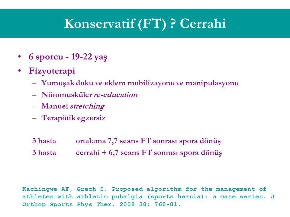 Konservatif (FT) ? Cerrahi 6 sporcu - 19-22 yaş Fizyoterapi –Yumuşak doku ve eklem mobilizayonu ve manipulasyonu –Nöromusküler re-education –Manuel st