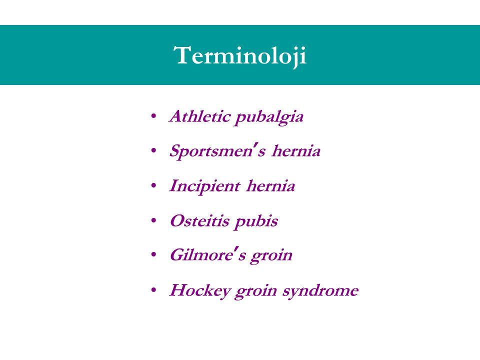 Terminoloji Athletic pubalgia Sportsmen's hernia Incipient hernia Osteitis pubis Gilmore's groin Hockey groin syndrome
