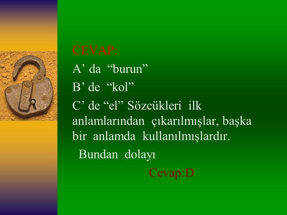 1-)Aşağıdaki cümlelerden altı çizili kelimelerden hangisi gerçek anlamda kullanılmıştır? A.)Ayağında burnu aşınmış eski bir kundura vardı. B.)Dikiş ma