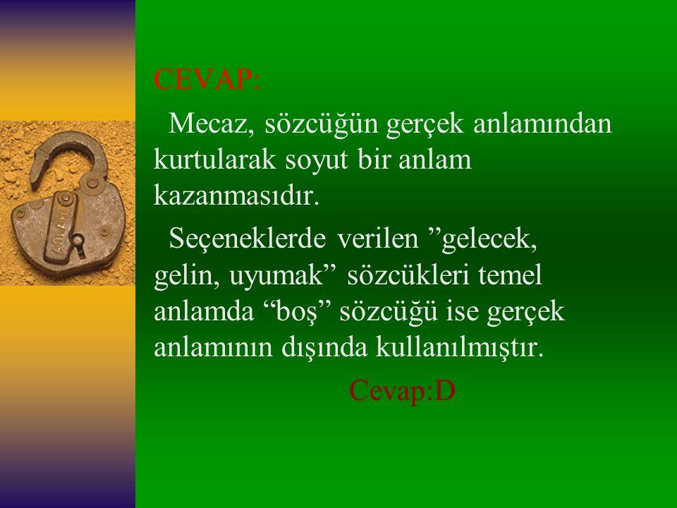 2.)Aşağıdaki cümlelerden hangisinde altı çizili sözcük mecaz anlamda kullanılmıştır.