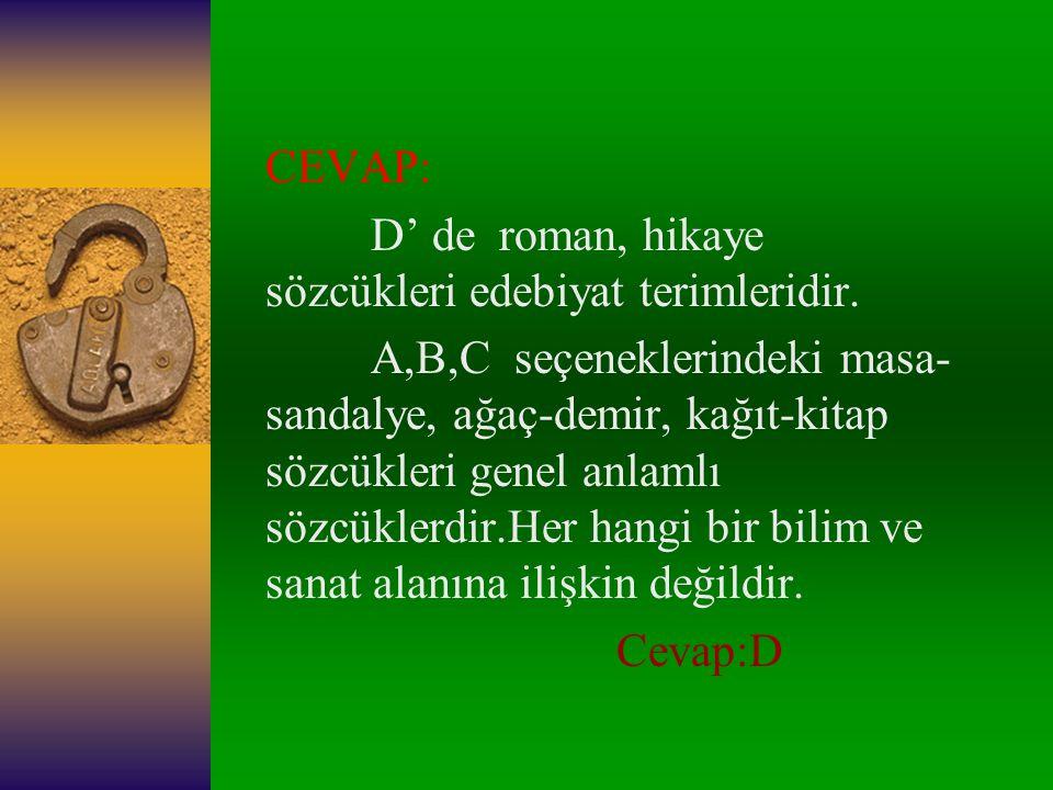 5.)Aşağıdaki kelime çiftlerinden hangisi terimdir? A.)Masa-sandalye B.)Ağaç-demir C.)Kağıt-kitap D.)Roman-hikaye