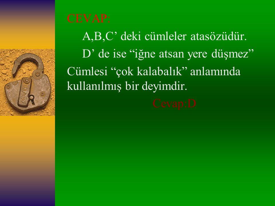 6-)Aşağıdakilerden hangisi deyimdir? A.)Ağaç yaş iken eğilir. B.)Can boğazdan gelir. C.)İki dinle bir söyle. D.)İğne atsan yere düşmez.