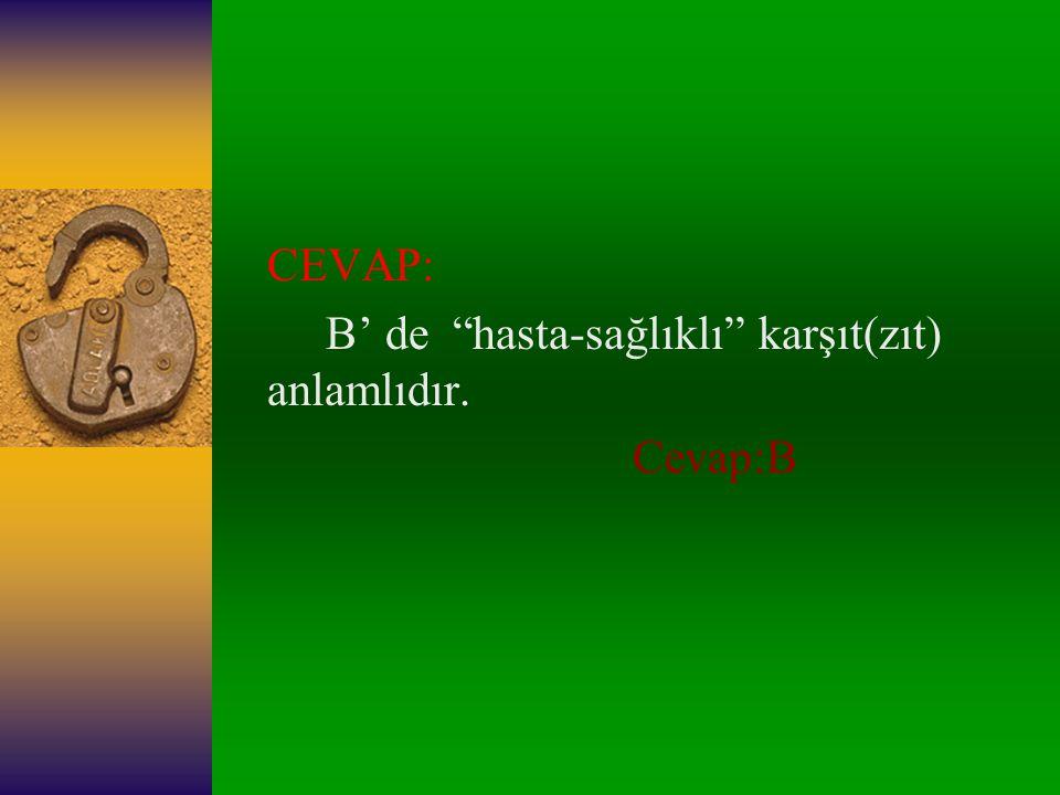 7-)Aşağıda eşleştirilen kelime çiftlerinden hangisi zıt anlamlıdır? A.)Umut-Çile B.)Hasta-Sağlıklı C.)Tatlı-Güzel D.)Çiçek-Diken