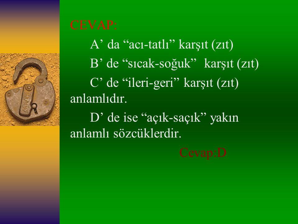 7-)Aşağıdaki kelime çiftlerinden hangisi, anlam ilişkisi bakımından diğerlerinden farklıdır? A.)Acı-Tatlı B.)Sıcak-Soğuk C.)İleri-Geri D.)Açık-Saçık