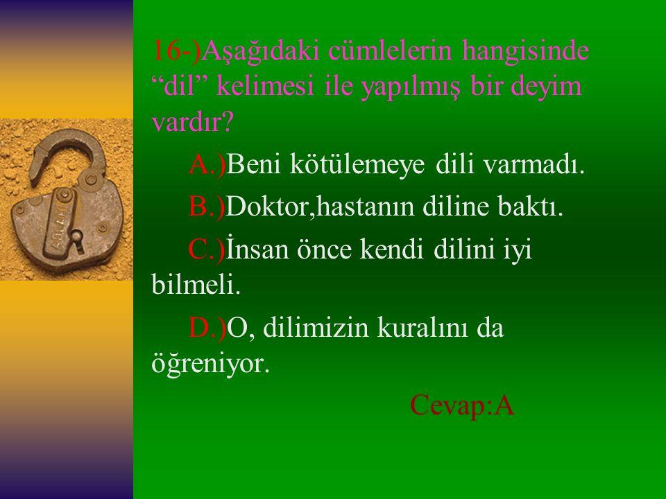 """15-)""""Yarın"""" kelimesi, aşağıdaki cümlelerin hangisinde, diğerlerinden farklı anlamda kullanılmıştır? A.)Ülkemizin yarın daha güzel olacağından umutluyu"""