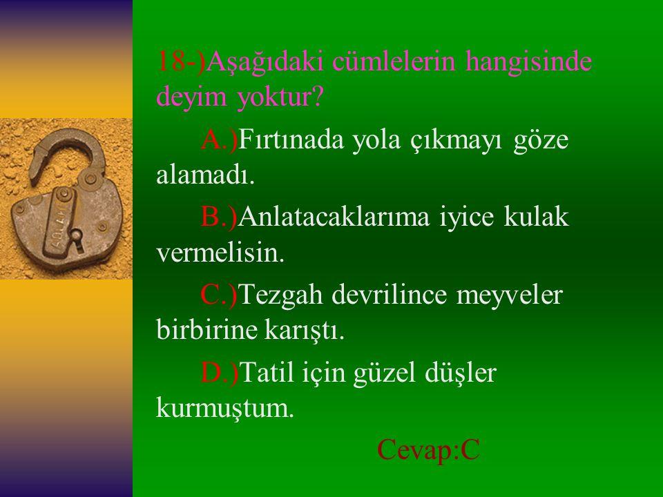 17-)Aşağıdaki cümlelerin hangisinde deyim yerinde kullanılmıştır.