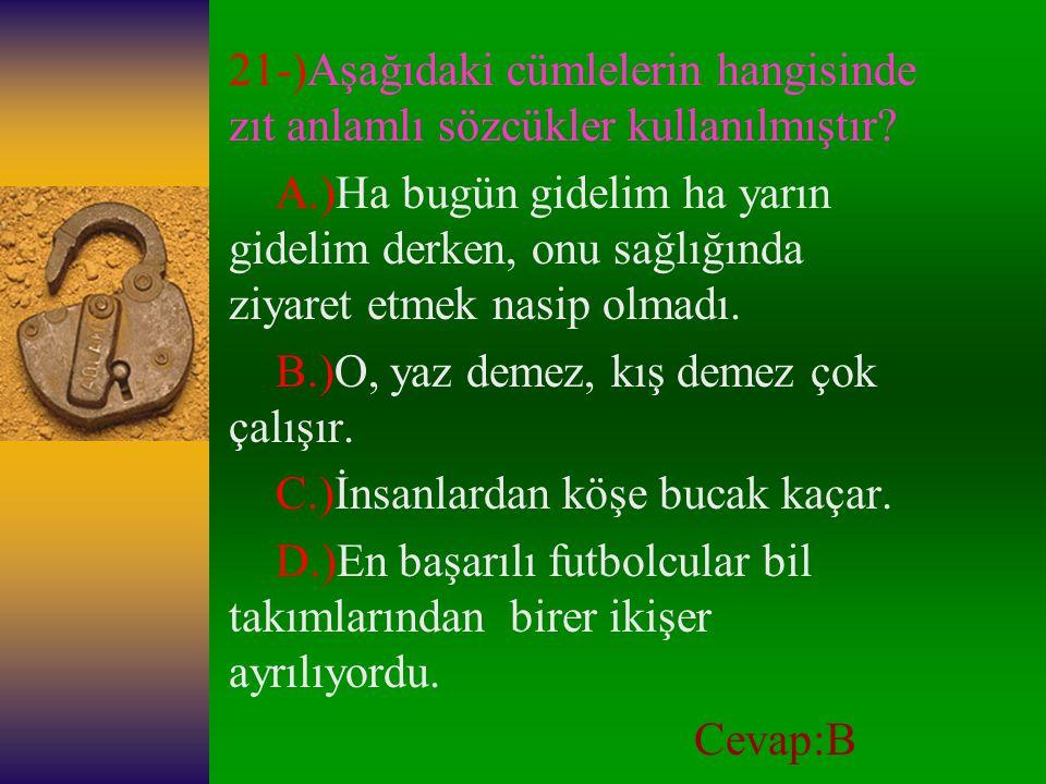 20-) Kavurmak sözcüğü, aşağıdaki cümlelerin hangisinde mecaz anlamda kullanılmıştır.