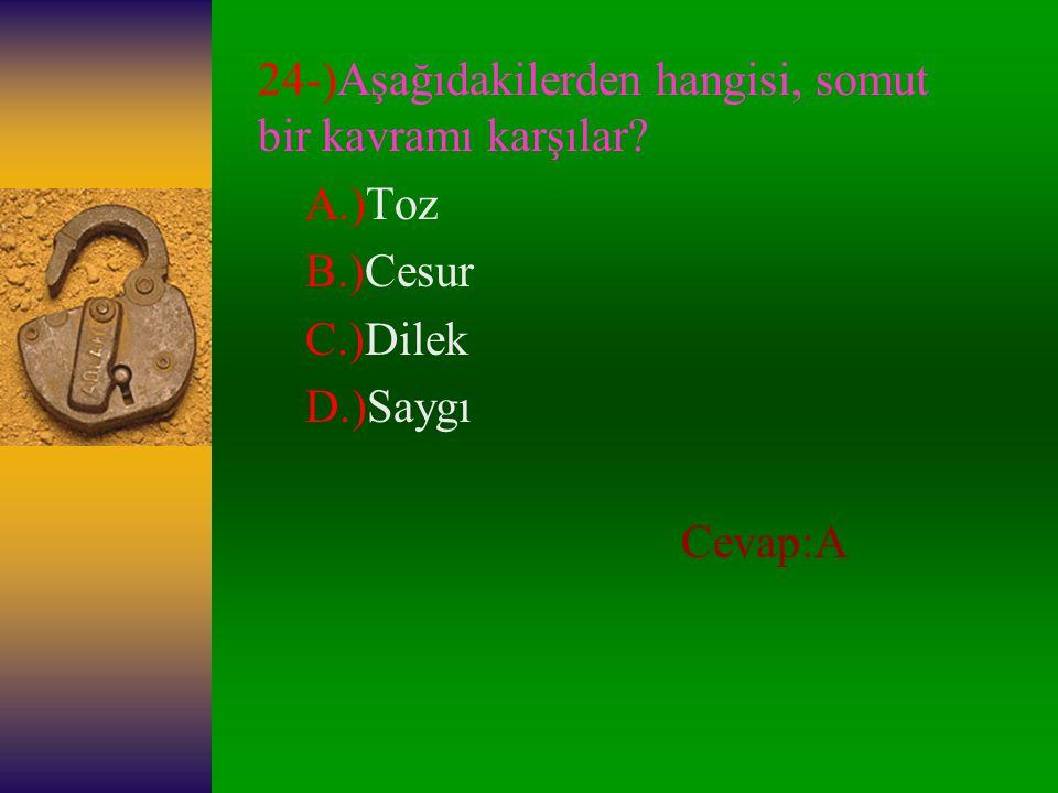 23-)Aşağıdaki sözcüklerden hangisinin eş anlamlısı yoktur? A.)Ant B.)Armağan C.)Anı D.)Keser Cevap:D