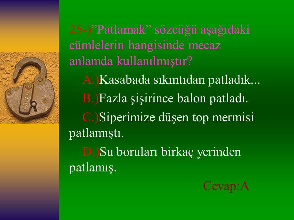 24-)Aşağıdakilerden hangisi, somut bir kavramı karşılar? A.)Toz B.)Cesur C.)Dilek D.)Saygı Cevap:A