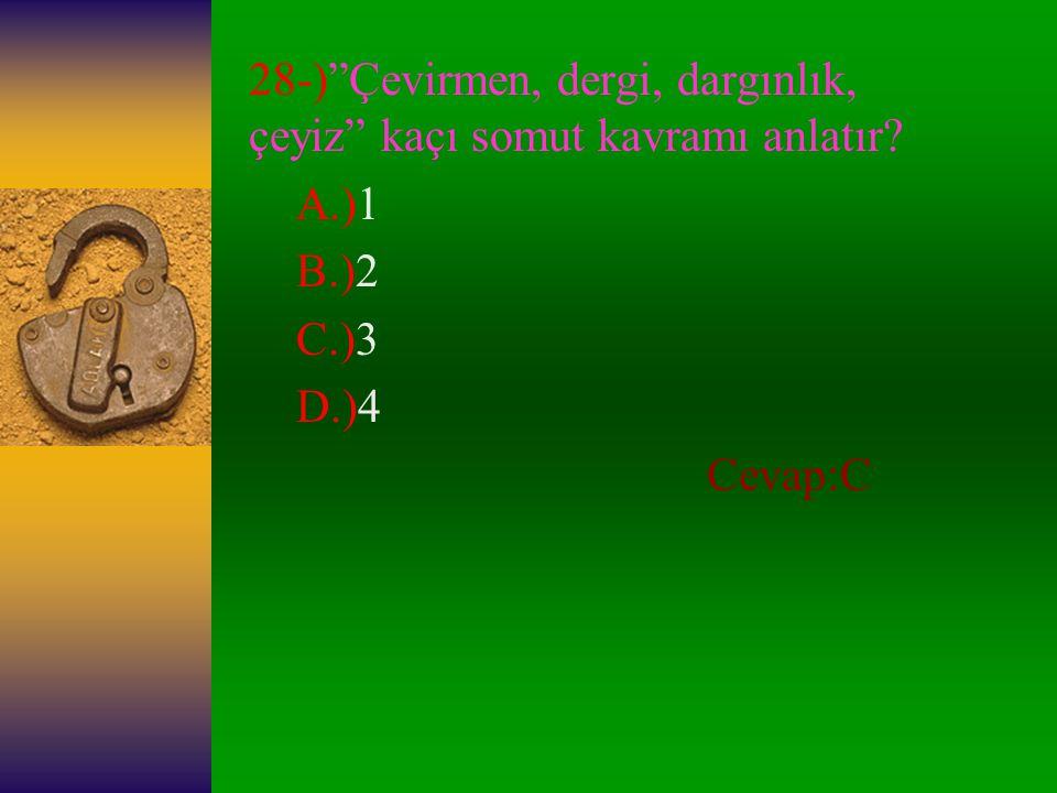 27-) Dönmek sözcüğü, aşağıdaki cümlelerin hangisinde mecaz anlamda kullanılmıştır.