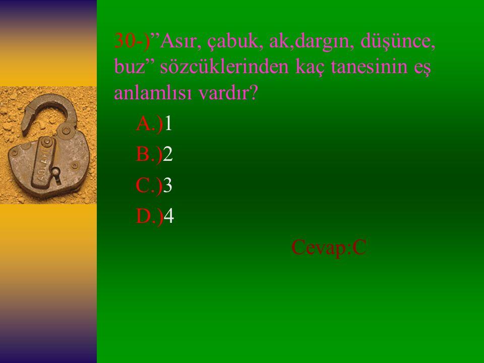 29-)Aşağıdaki sözcüklerin hangisinin sesteşi yoktur? A.)Yer B.)Bağ C.)Çöl D.)Dağ Cevap:C