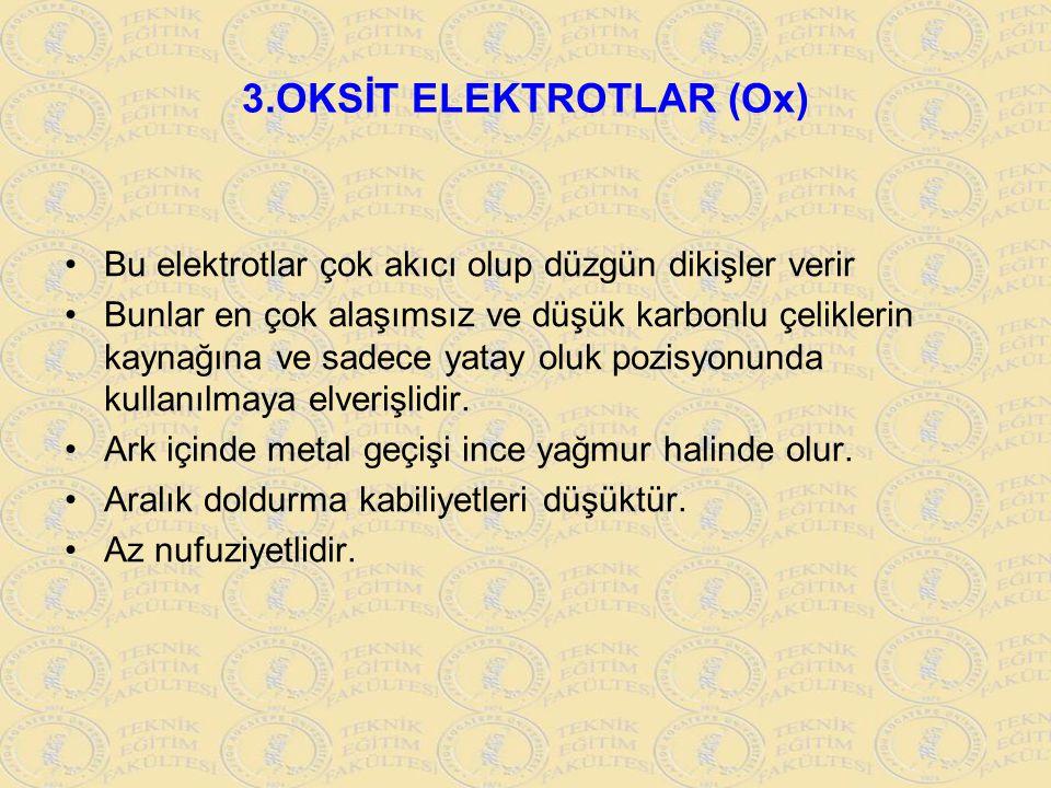 3.OKSİT ELEKTROTLAR (Ox) Bu elektrotlar çok akıcı olup düzgün dikişler verir Bunlar en çok alaşımsız ve düşük karbonlu çeliklerin kaynağına ve sadece