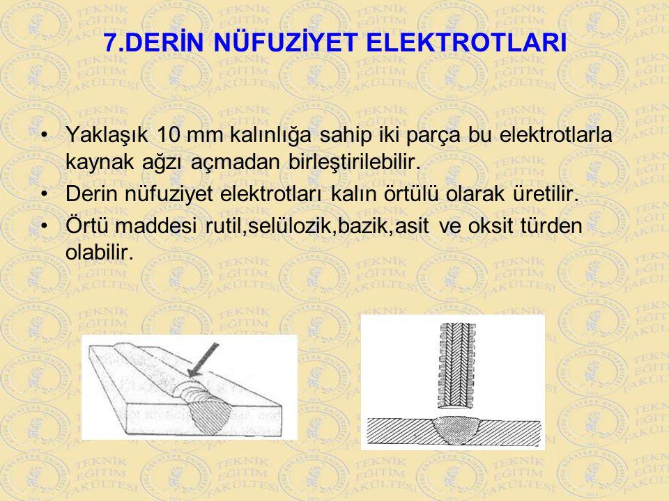 7.DERİN NÜFUZİYET ELEKTROTLARI Yaklaşık 10 mm kalınlığa sahip iki parça bu elektrotlarla kaynak ağzı açmadan birleştirilebilir. Derin nüfuziyet elektr