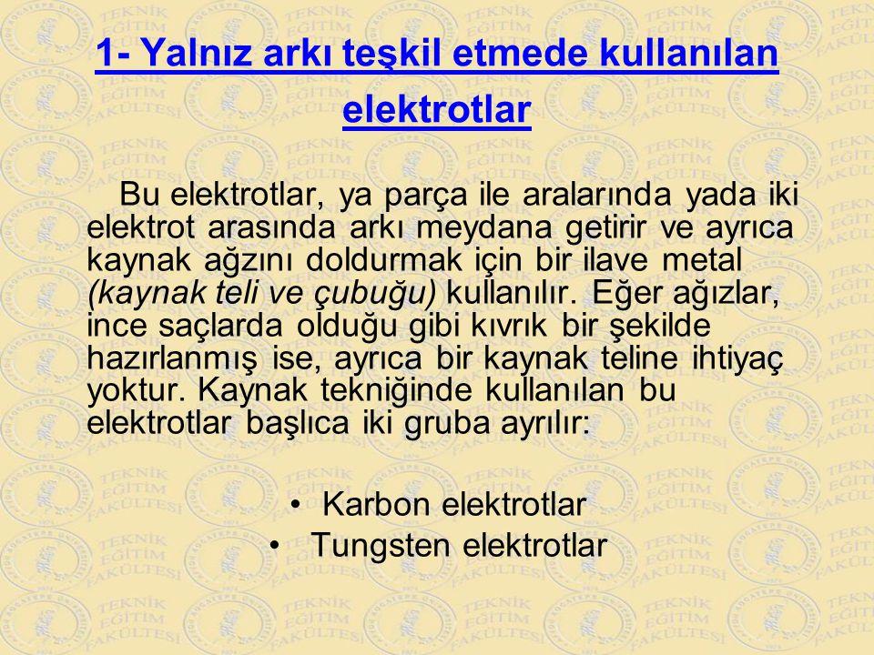 1- Yalnız arkı teşkil etmede kullanılan elektrotlar Bu elektrotlar, ya parça ile aralarında yada iki elektrot arasında arkı meydana getirir ve ayrıca