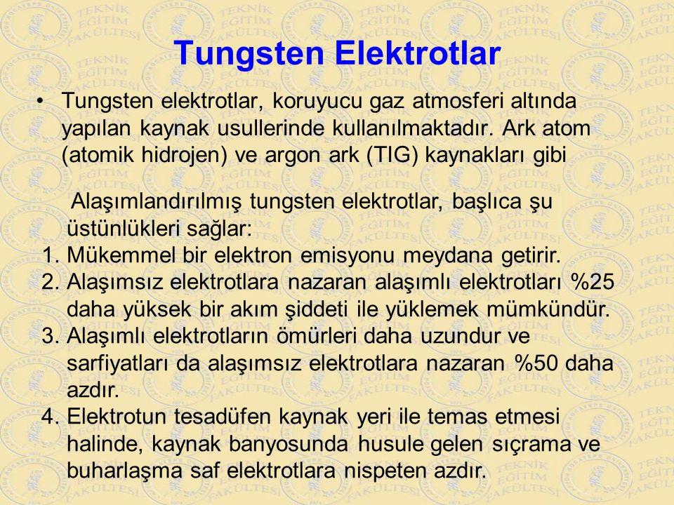 Tungsten Elektrotlar Tungsten elektrotlar, koruyucu gaz atmosferi altında yapılan kaynak usullerinde kullanılmaktadır. Ark atom (atomik hidrojen) ve a