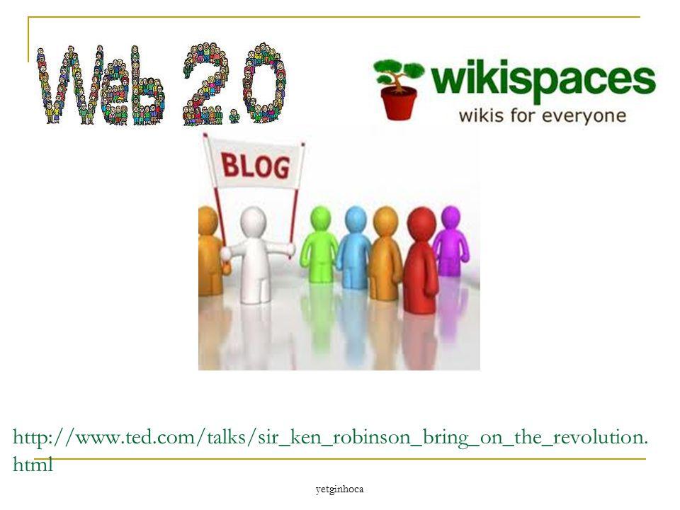 http://www.ted.com/talks/sir_ken_robinson_bring_on_the_revolution. html yetginhoca