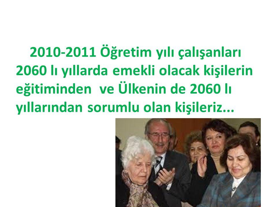 2010-2011 Öğretim yılı çalışanları 2060 lı yıllarda emekli olacak kişilerin eğitiminden ve Ülkenin de 2060 lı yıllarından sorumlu olan kişileriz...