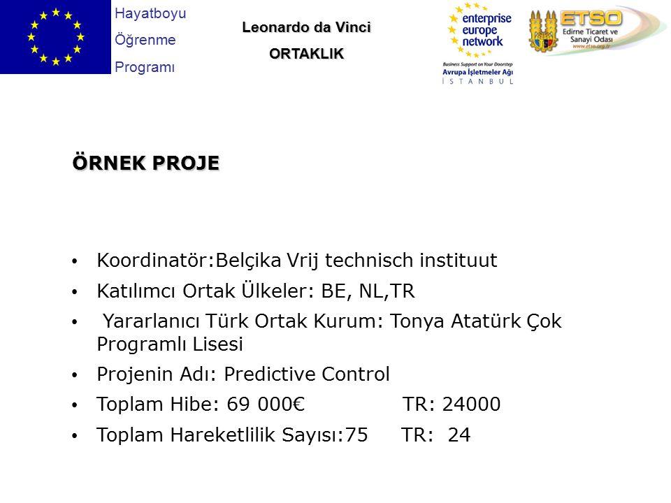ÖRNEK PROJE Koordinatör:Belçika Vrij technisch instituut Katılımcı Ortak Ülkeler: BE, NL,TR Yararlanıcı Türk Ortak Kurum: Tonya Atatürk Çok Programlı