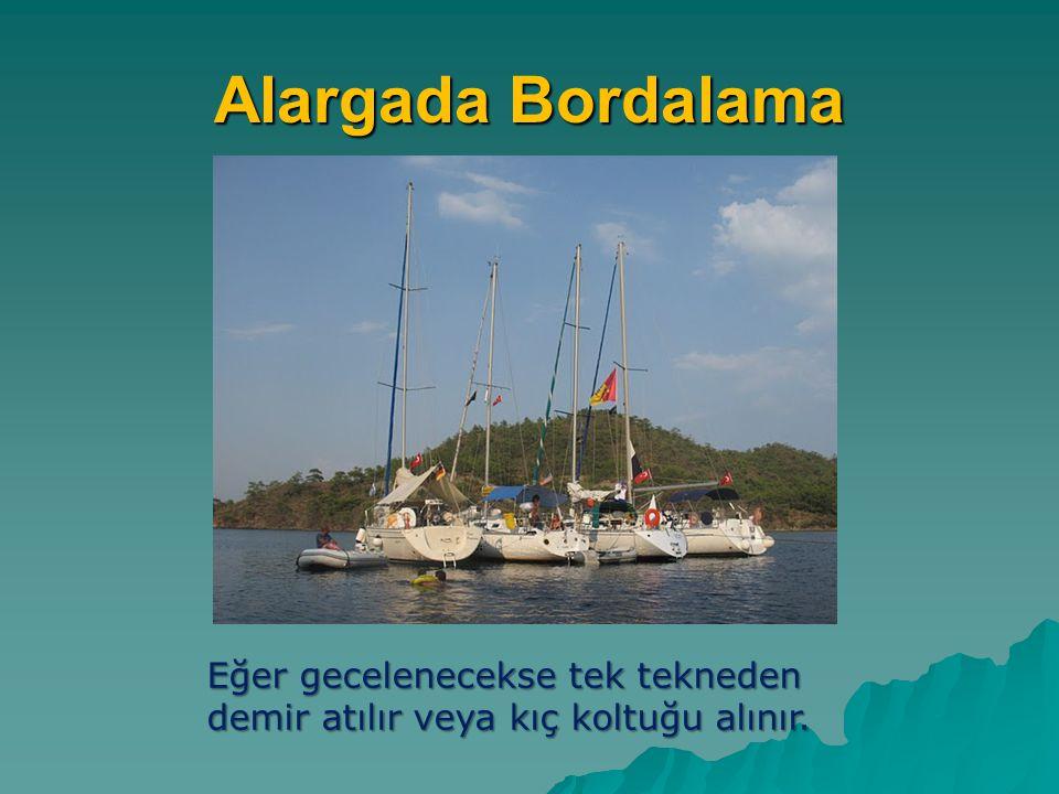 Alargada Bordalama Eğer gecelenecekse tek tekneden demir atılır veya kıç koltuğu alınır.