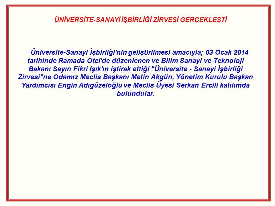 ÜNİVERSİTE-SANAYİ İŞBİRLİĞİ ZİRVESİ GERÇEKLEŞTİ Üniversite-Sanayi İşbirliği'nin geliştirilmesi amacıyla; 03 Ocak 2014 tarihinde Ramada Otel'de düzenle
