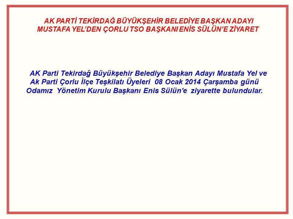 AK PARTİ TEKİRDAĞ BÜYÜKŞEHİR BELEDİYE BAŞKAN ADAYI MUSTAFA YEL'DEN ÇORLU TSO BAŞKANI ENİS SÜLÜN'E ZİYARET AK Parti Tekirdağ Büyükşehir Belediye Başkan