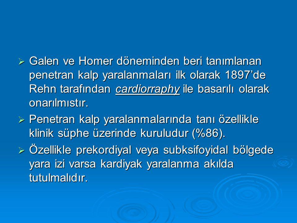  Galen ve Homer döneminden beri tanımlanan penetran kalp yaralanmaları ilk olarak 1897'de Rehn tarafından cardiorraphy ile basarılı olarak onarılmıst