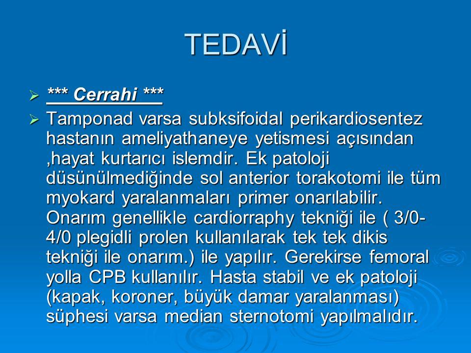 TEDAVİ  *** Cerrahi ***  Tamponad varsa subksifoidal perikardiosentez hastanın ameliyathaneye yetismesi açısından,hayat kurtarıcı islemdir. Ek patol
