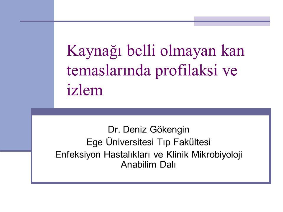 Kaynağı belli olmayan kan temaslarında profilaksi ve izlem Dr. Deniz Gökengin Ege Üniversitesi Tıp Fakültesi Enfeksiyon Hastalıkları ve Klinik Mikrobi
