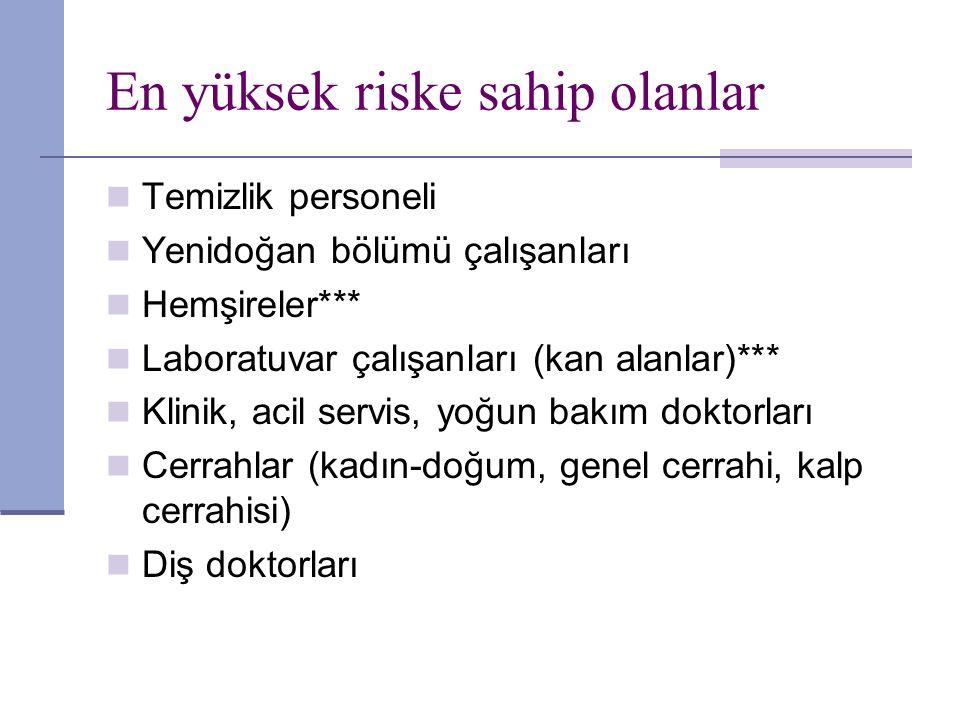 En yüksek riske sahip olanlar Temizlik personeli Yenidoğan bölümü çalışanları Hemşireler*** Laboratuvar çalışanları (kan alanlar)*** Klinik, acil serv