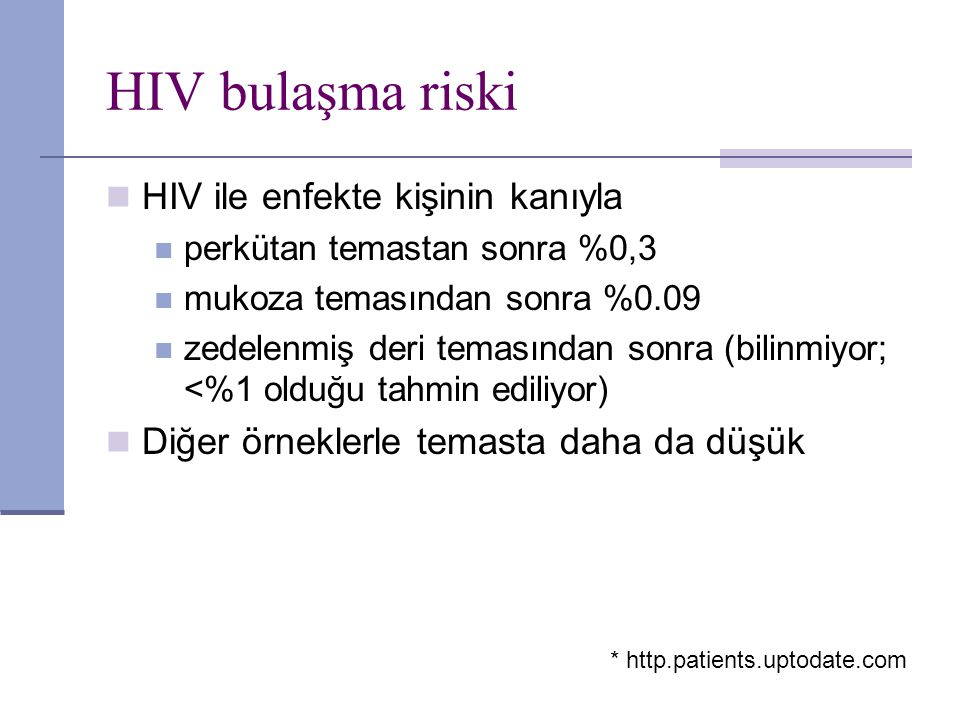 HIV bulaşma riski HIV ile enfekte kişinin kanıyla perkütan temastan sonra %0,3 mukoza temasından sonra %0.09 zedelenmiş deri temasından sonra (bilinmi