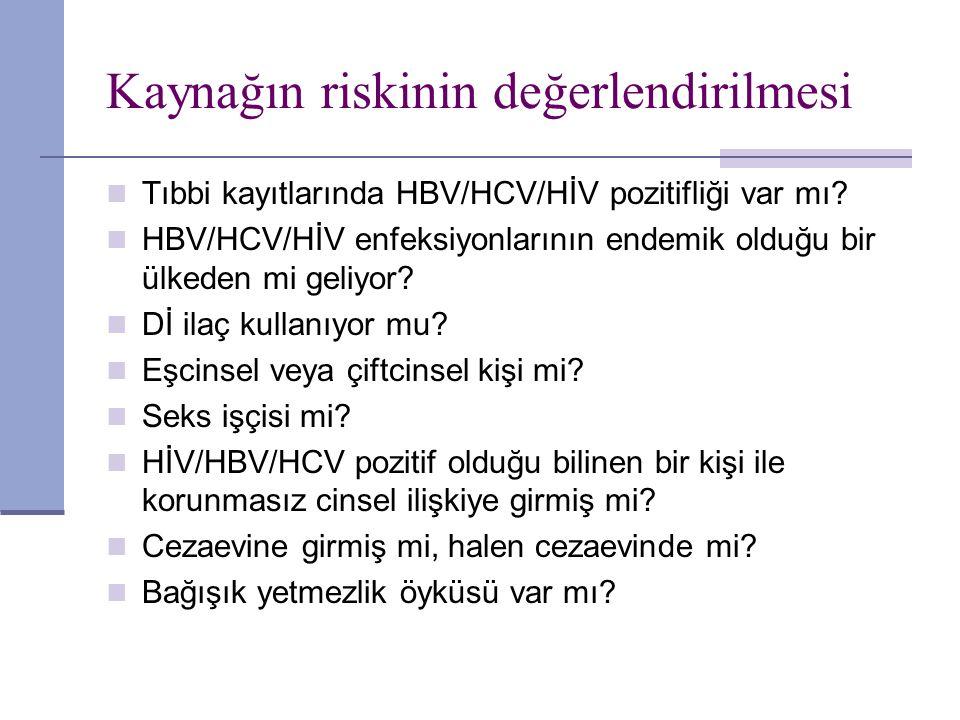 Kaynağın riskinin değerlendirilmesi Tıbbi kayıtlarında HBV/HCV/HİV pozitifliği var mı? HBV/HCV/HİV enfeksiyonlarının endemik olduğu bir ülkeden mi gel
