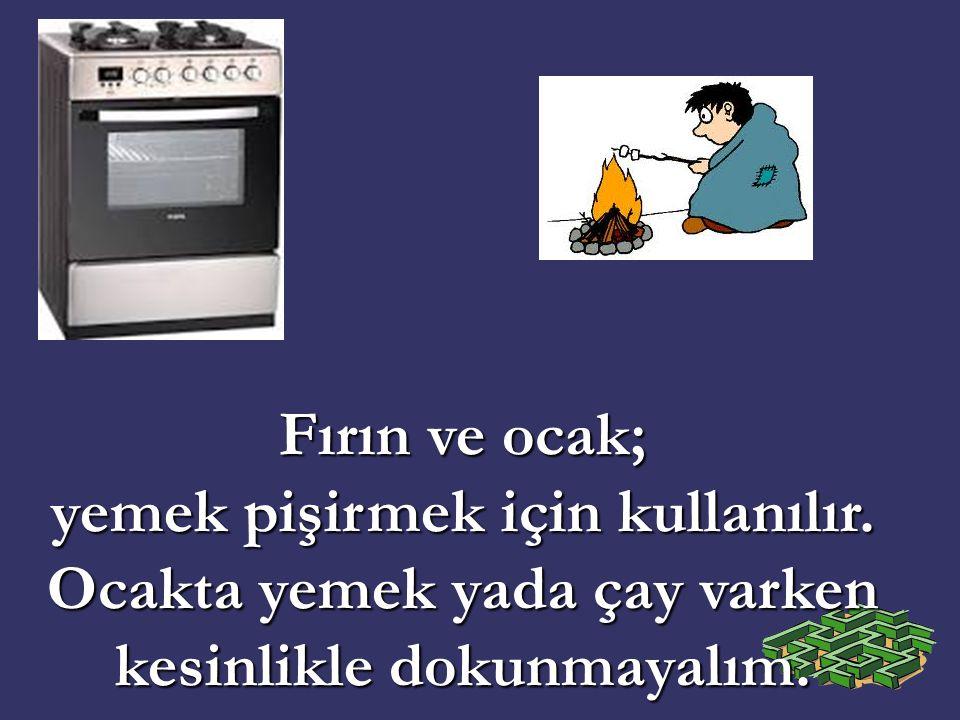 Fırın ve ocak; yemek pişirmek için kullanılır.