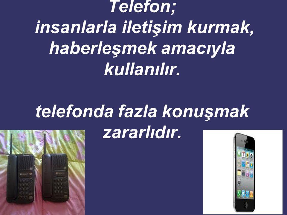 Telefon; insanlarla iletişim kurmak, haberleşmek amacıyla kullanılır.