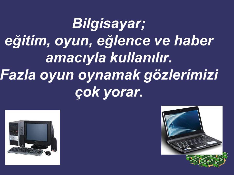 Bilgisayar; eğitim, oyun, eğlence ve haber amacıyla kullanılır.